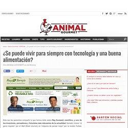 ¿Se puede vivir para siempre con tecnología y una buena alimentación? - Animal Gourmet