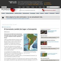 BBC Mundo - Ciencia y Tecnología - El terremoto cambió de lugar a Concepción