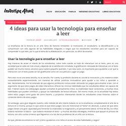 4 ideas para usar la tecnología para enseñar a leer - Investiga Ahora