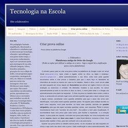 Tecnologia na Escola: Criar prova online