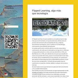 Flipped Learning, algo más que tecnología – Recursos Geográficos