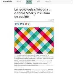 La tecnología si importa … o sobre Slack y la cultura de equipo