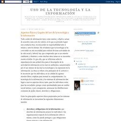 Aspectos Éticos y Legales del uso de la tecnología y la información