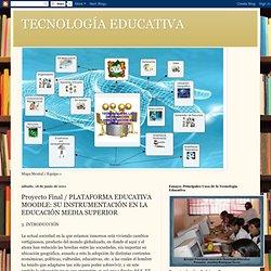 TECNOLOGÍA EDUCATIVA: Proyecto Final / PLATAFORMA EDUCATIVA MOODLE: SU INSTRUMENTACIÓN EN LA EDUCACIÓN MEDIA SUPERIOR