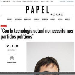"""""""Con la tecnología actual no necesitamos partidos políticos"""""""