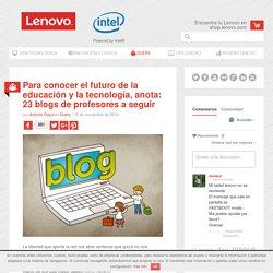 Para conocer el futuro de la educación y la tecnología, anota: 23 blogs de profesores a seguir - Blog de Lenovo