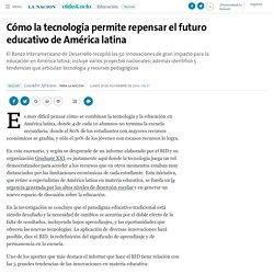 Cómo la tecnología permite repensar el futuro educativo de América latina - 28.11.2016 - LA NACION