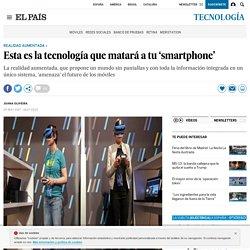 Realidad aumentada: Esta es la tecnología que matará a tu 'smartphone'