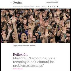 """Martorell: """"La política, no la tecnología, solucionará los problemas sociales"""""""