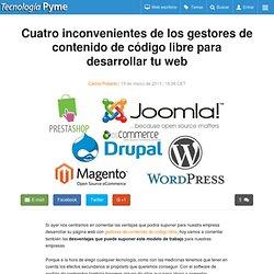 Cuatro inconvenientes de los gestores de contenido de código libre para desarrollar tu web