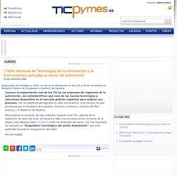 I Taller Nacional de Tecnologías de la Información y la Comunicación aplicadas al sector de automoción - Ticpymes