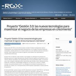 """Proyecto """"Gestión 3.0: las nuevas tecnologías para maximizar el negocio de las empresas en crecimiento"""""""