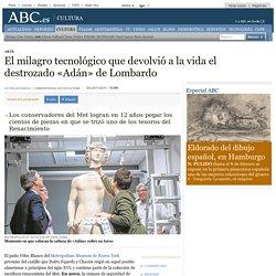 El milagro tecnológico que devolvió a la vida el destrozado «Adán» de Lombardo