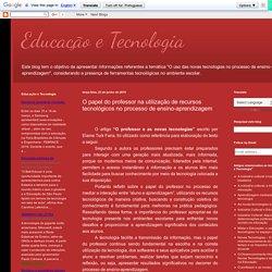 Blog: Educação e Tecnologia : O papel do professor na utilização de recursos tecnológicos no processo de ensino-aprendizagem