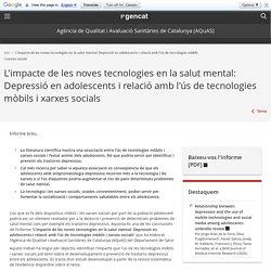L'impacte de les noves tecnologies en la salut mental: Depressió en adolescents i relació amb l'ús de tecnologies mòbils i xarxes socials. Agència de Qualitat i Avaluació Sanitàries de Catalunya (AQuAS)