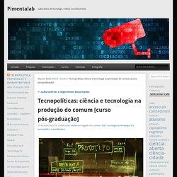 Tecnopolíticas: ciência e tecnologia na produção do comum [curso pós-graduação] – Pimentalab
