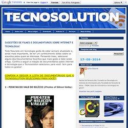 TECNOSOLUTION: SUGESTÕES DE FILMES E DOCUMENTÁRIOS SOBRE INTERNET E TECNOLOGIA!