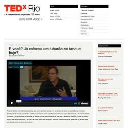 TEDxRio - E você? Já colocou um tubarão no tanque hoje?