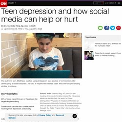 Teen depression and how social media can help or hurt - CNN