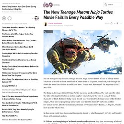 The New Teenage Mutant Ninja Turtles Movie Fails In Every Possible Way