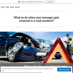 What to do when your teenager gets involved in a road accident? – best personal injury attorney los angeles