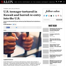 U.S. teenager tortured in Kuwait and barred re-entry into the U.S. - Glenn Greenwald