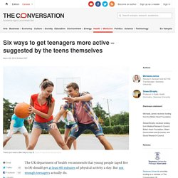 Six ways to get teenagers more active – suggested by the teens themselves