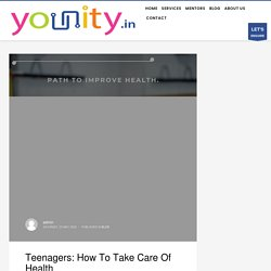 Teenagers: How To Take Care Of Health - YOUNITY