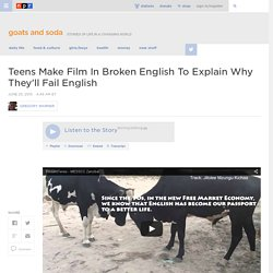 Teens Make Film In Broken English To Explain Why They'll Fail English : Goats and Soda