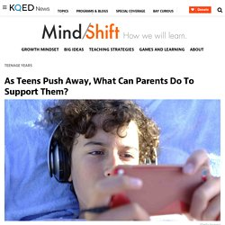 As Teens Push Away, What Can Parents Do To Support Them?