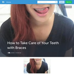 How to Take Care of Your Teeth with Braces