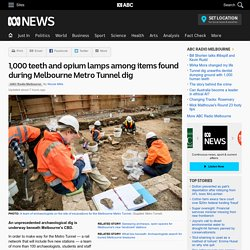 1,000 teeth and opium lamps among items found during Melbourne Metro Tunnel dig