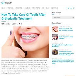 How To Take Care Of Teeth After Orthodontic Treatment
