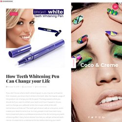 How Teeth Whitening Pen Can Change your Life - Coco & Creme