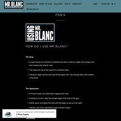 FAQ's - MrBlancTeeth