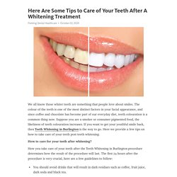 Here Are Some Tips to Care of Your Teeth After A Whitening Treatment