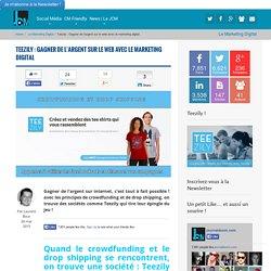 Teezily : Gagner de l'argent sur le web avec le marketing digital