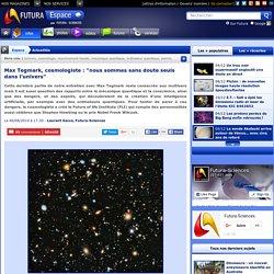 """Max Tegmark, cosmologiste : """"nous sommes sans doute seuls dans l'univers"""""""