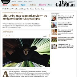 Life 3.0 by Max Tegmark review – we are ignoring the AI apocalypse