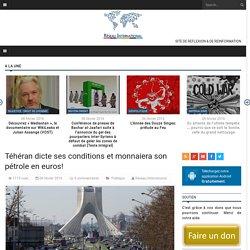 Téhéran dicte ses conditions et monnaiera son pétrole en euros!