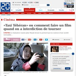 «Taxi Téhéran» ou comment faire un film quand on a interdiction de tourner