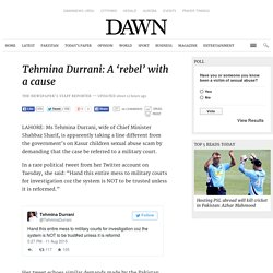 Tehmina Durrani: A 'rebel' with a cause