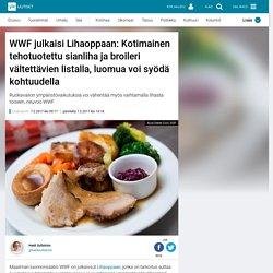 WWF julkaisi Lihaoppaan: Kotimainen tehotuotettu sianliha ja broileri vältettävien listalla, luomua voi syödä kohtuudella
