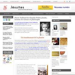 Pierre Teilhard de Chardin Prêtre jésuite, homme de science et philosophe