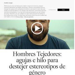 Hombres Tejedores: agujas e hilo para destejer estereotipos de género