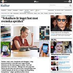 """""""Tekniken är inget hot mot svenska språket"""""""
