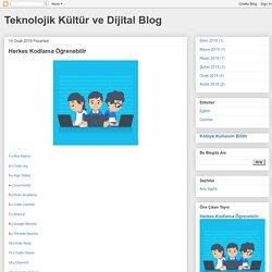 Teknolojik Kültür ve Dijital Blog: Herkes Kodlama Öğrenebilir