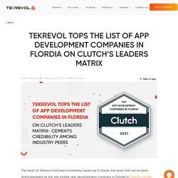 TEKREVOL TOPS THE LIST OF APP DEVELOPMENT COMPANIES IN FLORDIA ON CLUTCH'S LEADERS MATRIX