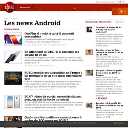 Tout savoir sur Android en français: tests, téléchargement, vidéos, photos, blogs, actualités, dépannage et astuces pour Android