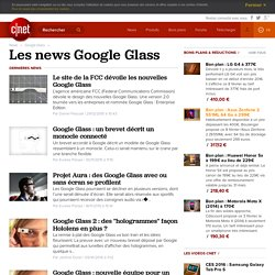 Tout savoir sur Google Glass en français: tests, téléchargement, vidéos, photos, blogs, actualités, dépannage et astuces pour Google Glass